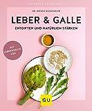 Leber & Galle entgiften und natürlich stärken (GU Ratgeber Gesundheit)