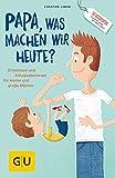 'Papa, was machen wir heute?': Erlebnisse und Alltags-Abenteuer für kleine und große Männer (GU...