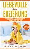 Liebevolle Baby Erziehung: Eltern Ratgeber Buch rund um die Entwicklung, Sicherheit und das...
