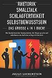 RHETORIK | SMALLTALK | SCHLAGFERTIGKEIT | SELBSTBEWUSSTSEIN - Das Große 4 in 1 Buch!: Wie Sie die...