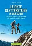 Leichte Klettersteige in den Alpen: Klettersteigführer Alpen. Die schönsten Touren in den...