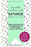 Herbst, Winter und Kindergeburtstag: Ideen und Tipps für gelungene Feiern trotz Regen, Schnee und...