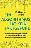 Ein Algorithmus hat kein Taktgefühl: Wo künstliche Intelligenz sich irrt, warum uns das betrifft...