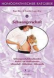 Homöopathischer Ratgeber, Bd.6, Schwangerschaft: Übelkeit - Ängste - Schutz vor schädlichen...