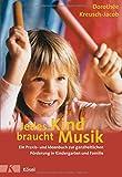 Jedes Kind braucht Musik: Ein Praxis- und Ideenbuch zur ganzheitlichen Förderung in Kindergarten...