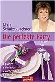Die perfekte Party: - planen - - einladen - - vorbereiten - - genießen