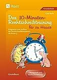 Eltern helfen ihrem Kind. Das 10-Minuten-Rechtschreibtraining: Ein Programm zum Aufbau der Rechtschreibkompetenz ab Klasse 3 der Grundschule. ... für das Lernen zu Hause. Grundkurs