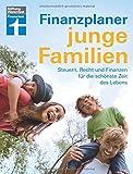 Finanzplaner für junge Familien - Finanzcheck, staatliche Förderung, Erfolg im Job, mehr Netto und...