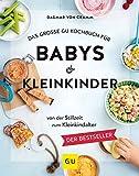 Das große GU Kochbuch für Babys & Kleinkinder: Von der Stillzeit bis zum Kleinkindalter (GU...