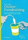 Praxishandbuch Online-Fundraising: Wie man im Internet und mit Social Media erfolgreich Spenden sammelt