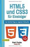 HTML5: und CSS3 für Einsteiger: Der leichte Weg zur eigenen Webseite (Einfach Programmieren lernen,...