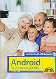 Android für Smartphones & Tablets - Leichter Einstieg für Senioren - die verständliche Anleitung - 2. aktualisierte Auflage des Bestsellers - komplett in Farbe
