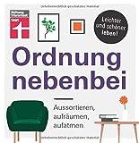 Ordnung nebenbei: Aussortieren, aufräumen, aufatmen - Mehr Ordnung und Klarheit - Individuelle...