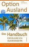 Option Ausland - Erfolgreich Auswandern: Das Handbuch - wherever you want to go...