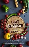 Diät Rezepte: Das Diät Kochbuch mit 44 leckere und kalorienarme Rezepte bis 600 Kcal erfolgreich...