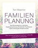 Familienplanung: Das Standardwerk zur natürlichen Empfängnisverhütung, Kontrolle der...