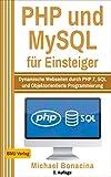 PHP: und MySQL für Einsteiger: Dynamische Webseiten durch PHP 7, SQL und Objektorientierte...