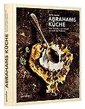 Abrahams Küche: Neue Esskultur und Rezepte aus Israel und Palästina