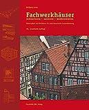 Fachwerkhäuser restaurieren - sanieren - modernisieren.: Materialien und Verfahren für eine...