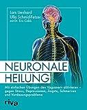 Neuronale Heilung: Mit einfachen Übungen den Vagusnerv aktivieren - gegen Stress, Depressionen,...