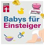 Babys für Einsteiger: 365 Tipps fürs erste Jahr