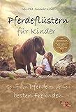 Pferdeflüstern für Kinder: So werden Pferde zu deinen besten Freunden