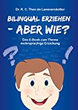Bilingual erziehen - aber wie?: Das E-Book zum Thema mehrsprachige Erziehung