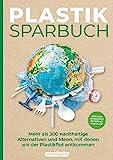 Plastiksparbuch: Plastik vermeiden im Alltag - mehr als 300 Ideen und Rezepte für ein Leben ohne...