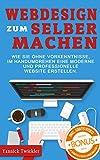 Webdesign zum Selbermachen: Wie Sie ohne Vorkenntnisse und im Handumdrehen eine moderne und...