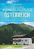 Die besten Wohnmobilstellplätze Österreich. Außergewöhnliche Orte für den perfekten Urlaub auf...
