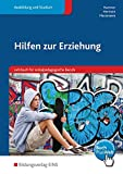 Hilfen zur Erziehung / Ein Lehrbuch für sozialpädagogische Berufe: Hilfen zur Erziehung: Lehrbuch...