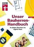 Unser Bauherren-Handbuch: In sieben Schritten ins eigene Haus, Der Ratgeber für Ihr Bauprojekt -...