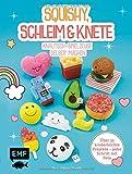Squishy, Schleim & Knete - Knautsch-Spielzeuge selber machen: Über 35 kinderleichte Projekte -...