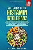 Schlemmen trotz Histaminintoleranz: Kochbuch mit 150 abwechslungsreichen & gesunden Rezepten für...
