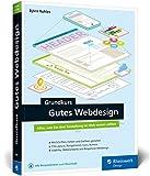 Grundkurs gutes Webdesign: Alles, was Sie über Gestaltung im Web wissen müssen, für moderne und...