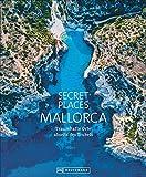 Bildband: Secret Places Mallorca. Traumhafte Orte abseits des Trubels. Echte Geheimtipps zu einsamen...