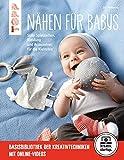 Nähen für Babys: Süße Spielsachen, Kleidung und Accessoires für die Kleinsten. Mit...