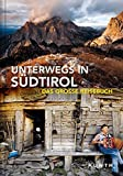 Unterwegs in Südtirol: Das große Reisebuch (KUNTH Unterwegs in ... / Das grosse Reisebuch)