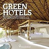 Green Hotels - 100 exklusive Reiseziele für nachhaltige Erholung