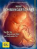 Meine Schwangerschaft: Tag für Tag faszinierende Bilder und umfassender Rat (GU Einzeltitel...