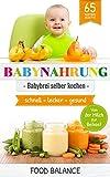 Baby Ernährung - BABYNAHRUNG:: Babybrei selber kochen - 65 Babybrei Rezepte - Von der Milch zur...
