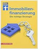 Immobilienfinanzierung- Die richtige Strategie für Selbstnutzer und Kapitalanleger–...