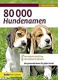 80 000 Hundenamen: Von Aabukir bis ZZ Top - Von Aabdea bis Zyriana - Der passende Name für jeden...