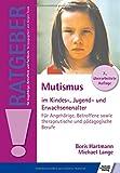 Mutismus im Kindes-, Jugend- und Erwachsenenalter: Für Angehörige, Betroffene sowie therapeutische...