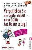 Verschieben Sie die Deutscharbeit - mein Sohn hat Geburtstag!: Von Helikopter-Eltern und...