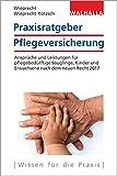 Praxisratgeber Pflegeversicherung: Ansprüche und Leistungen für pflegebedürftige Kinder und...