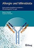 Allergie und Mikrobiota: Systemisches Krankheitsverständnis - Mikrobiologische Therapie