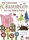 Mein allererstes Bastelbuch mit Filz, Stoff & Papier: Für Kinder ab 4 Jahren