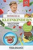 Ernährung bei Kleinkindern: Kochen für Kleinkinder mit hilfreichen Tipps Das Kochbuch für Eltern...