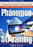 Phänomen Streaming: Online-Videotheken, Streaming-Apps, Livestreams und die passende Hardware. Vom...